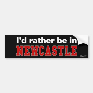 I'd Rather Be In Newcastle Bumper Sticker