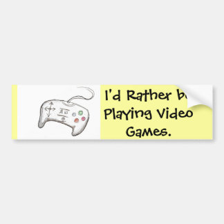 I'd Rather Be playing Video Games! Bumper Sticker