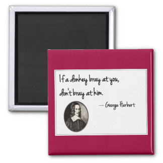 If a donkey bray at you, don't bray at him. square magnet