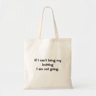If I can't bring my knitting I am not going. Budget Tote Bag