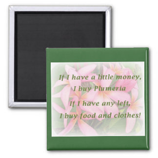 If I have a little money, I buy plumeria... Square Magnet