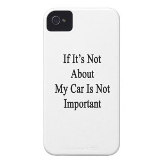If It's Not About My Car Is Not Important iPhone 4 Cases
