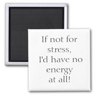 If not for stress, I'd have no energy at all! Square Magnet