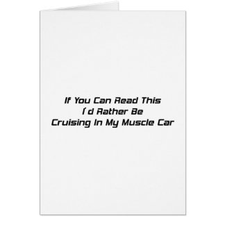 If You Can Read This I Rather Be Cruising In My  M Greeting Card