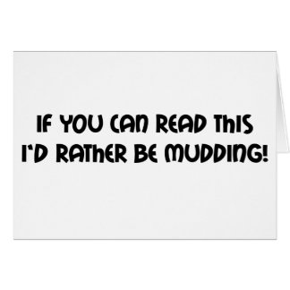 If You Can Read This Id Rather Be Mudding Greeting Card
