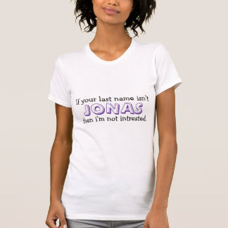 If your last name isn't, JONAS, then i'm not in... T-shirts