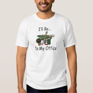 I'll Be in My Office [Garden] Tee Shirts