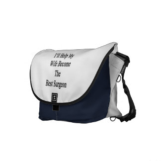 I'll Help My Wife Become The Best Surgeon Courier Bag