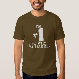 I'm #1 So Why Try Harder T-shirt