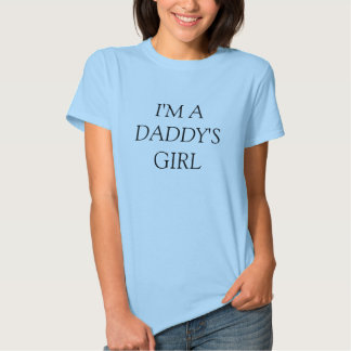 I'M A DADDY'S GIRL SHIRT