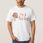 I'm A Fun Guy! Tshirts