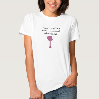 i'm actually in a very committed relationship wine shirts