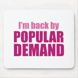 I'm Back By Popular Demand Mouse Pad