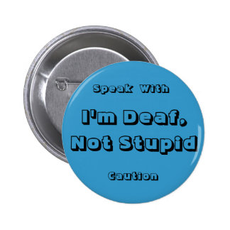 I'm Deaf, Not Stupid, Speak, With,... - Customized 6 Cm Round Badge