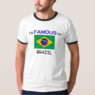 I'm Famous In BRAZIL T-shirts