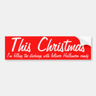 I'm filling my stockings with Halloween candy Bumper Sticker