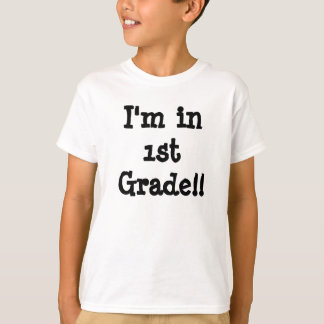 I'm in 1st Grade!! T Shirts