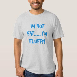 I'm Not Fat.... I'm Fluffy! Tee Shirt