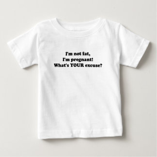 I'M NOT FAT I'M PREGNANT WHAT'S YOUR EXCUSE.png T-shirts