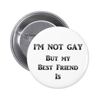 I'm Not Gay But My Best Friend Is 6 Cm Round Badge