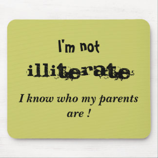 """I'm not, Illiterate, I know who my parents are"" Mouse Pad"