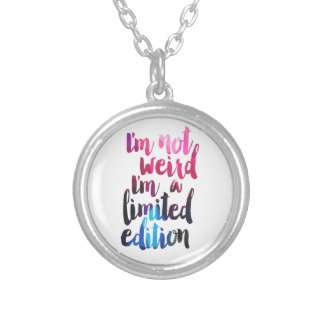 Im not weird Im limited edition quote teen humor Round Pendant Necklace