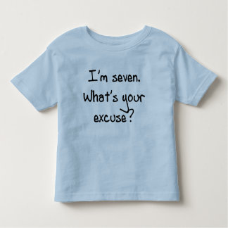 I'm Seven- What's Your Excuse Tee Shirt