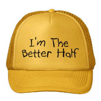 Im the Better Half Cap