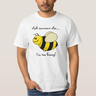 I'm too Buzzy!! T-shirts