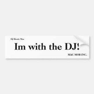 Im with the DJ!, MAC MOB INC., Dj Shorty Mac Bumper Sticker
