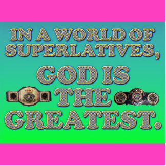 In A World Of Superlatives, God Is The Greatest. Standing Photo Sculpture
