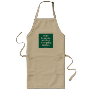 In the beginning all things are equally possible. long apron