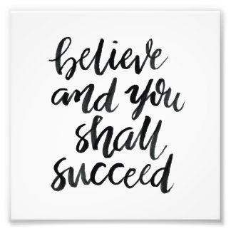 Inspirational Quotes:Believe And You Shall Succeed Photograph