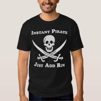 Instant Pirate Just Add Rum Tees