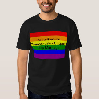 Institutionalize Homosexuals - Support Gay Marriag Shirt