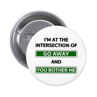 """Intersection of """"go away"""" and """"you bother me"""" 6 cm round badge"""