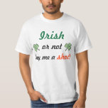 Irish or not buy me a shot! tee shirts