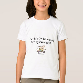 Is It Me Or Is Someone Getting Burned Tee Shirts