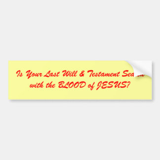 Is Your Last Will & Testament Sealed with the B... Bumper Sticker