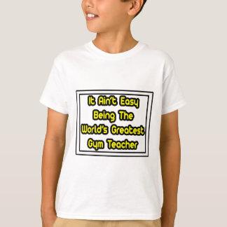 It Aint' Easy...World's Greatest Gym Teacher Tshirt