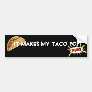 It makes my taco pop! bumper sticker