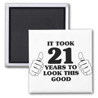 It Took 21 Years to Look This Good Square Magnet