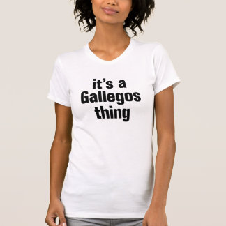 its a gallegos thing shirts