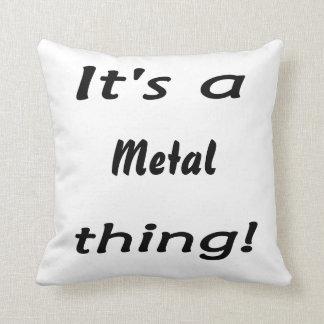It's a metal thing! throw cushion