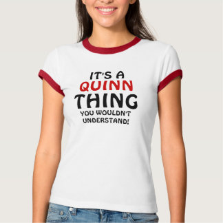 It's a Quinn thing you wouldn't understand Tee Shirt