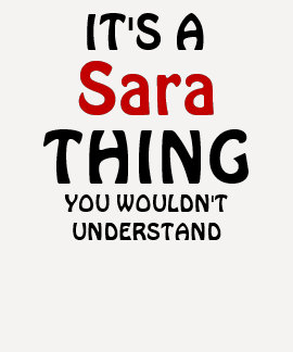 It's a sara thing you wouldn't understand tees
