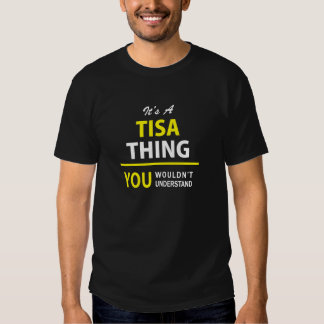 It's A TISA thing, you wouldn't understand !! T-shirts