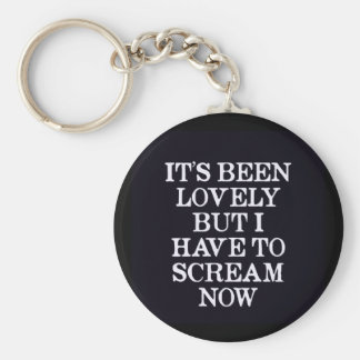 It's Been Lovely But I Have To Scream Now Basic Round Button Key Ring