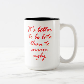 It's Better To Be Late Than To Arrive Ugly. Two-Tone Mug