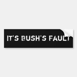 It's Bush's Fault Bumper Sticker